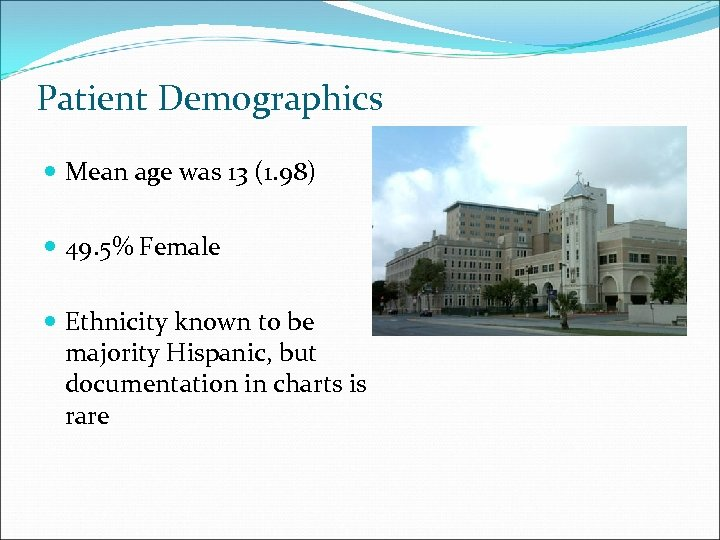 Patient Demographics Mean age was 13 (1. 98) 49. 5% Female Ethnicity known to