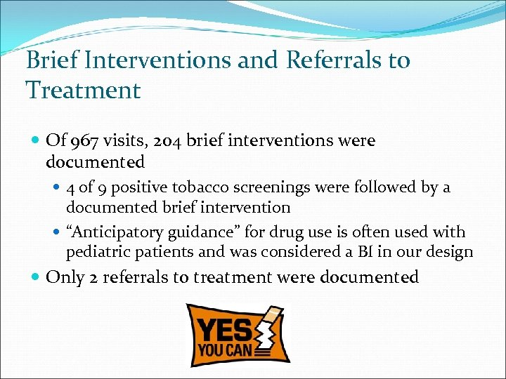 Brief Interventions and Referrals to Treatment Of 967 visits, 204 brief interventions were documented