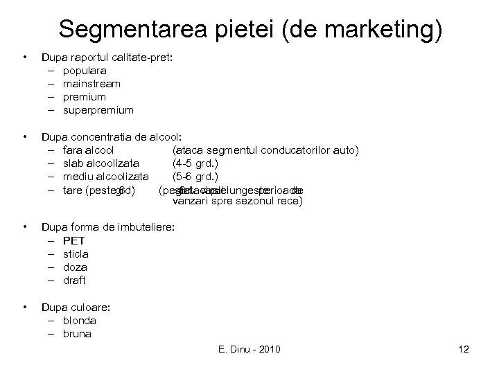 Segmentarea pietei (de marketing) • Dupa raportul calitate-pret: – populara – mainstream – premium
