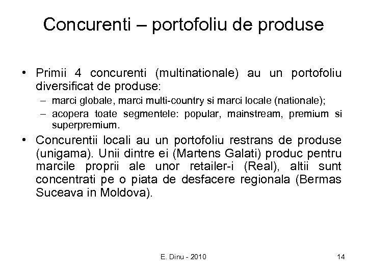 Concurenti – portofoliu de produse • Primii 4 concurenti (multinationale) au un portofoliu diversificat