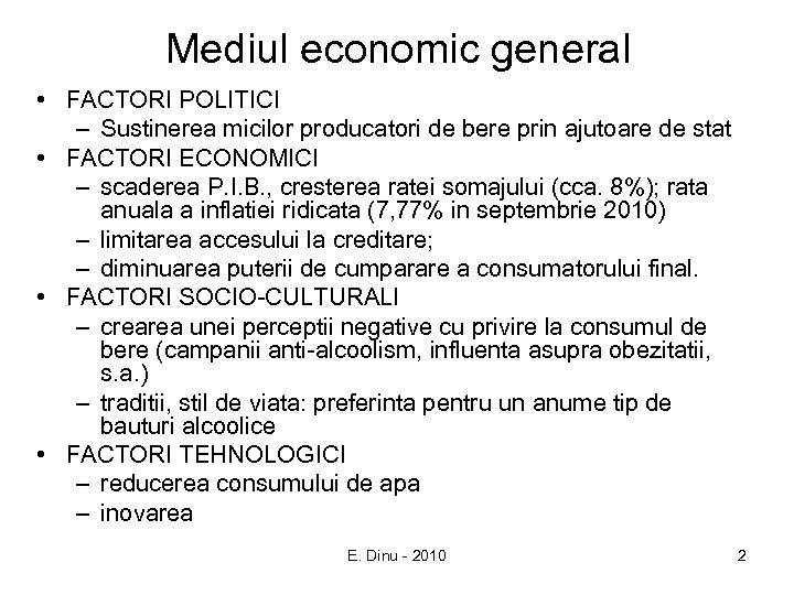 Mediul economic general • FACTORI POLITICI – Sustinerea micilor producatori de bere prin ajutoare