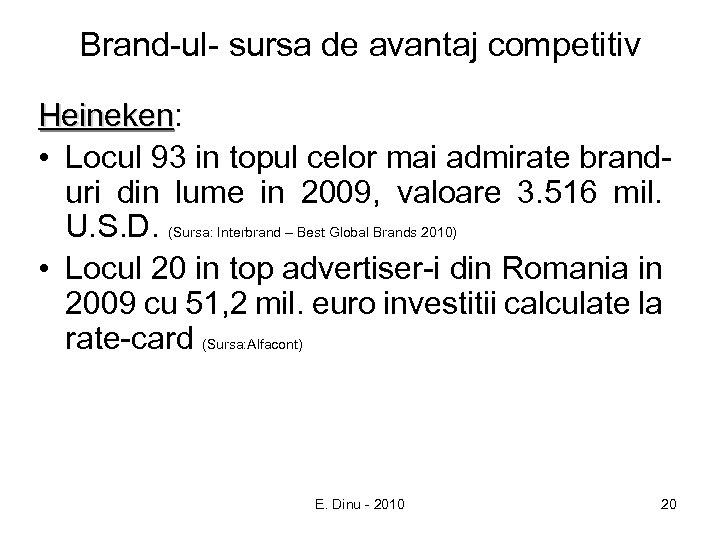 Brand-ul- sursa de avantaj competitiv Heineken: Heineken • Locul 93 in topul celor mai