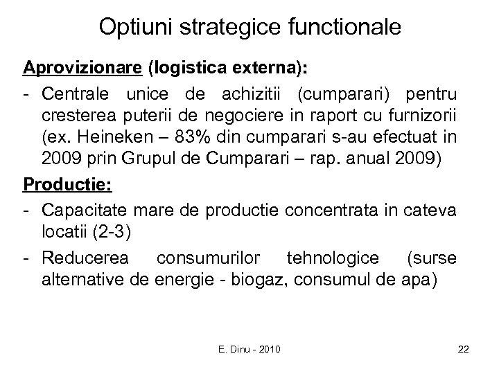 Optiuni strategice functionale Aprovizionare (logistica externa): - Centrale unice de achizitii (cumparari) pentru cresterea