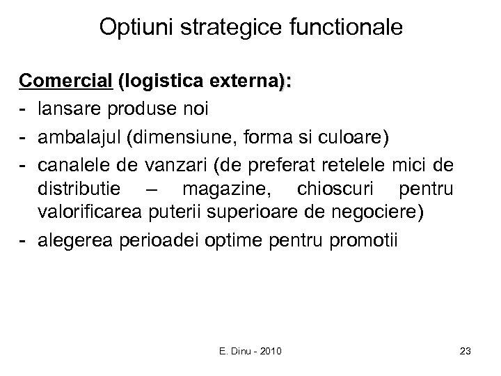 Optiuni strategice functionale Comercial (logistica externa): - lansare produse noi - ambalajul (dimensiune, forma