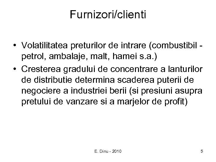 Furnizori/clienti • Volatilitatea preturilor de intrare (combustibil petrol, ambalaje, malt, hamei s. a. )