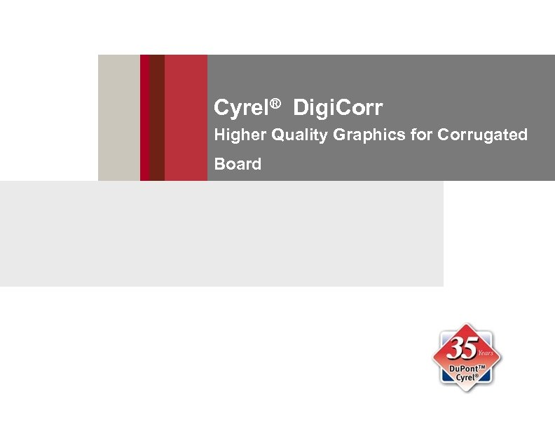 Cyrel® Digi. Corr Higher Quality Graphics for Corrugated Board