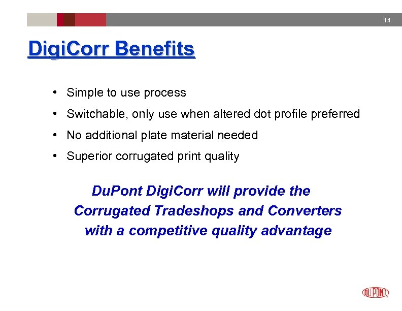 14 Digi. Corr Benefits • Simple to use process • Switchable, only use when