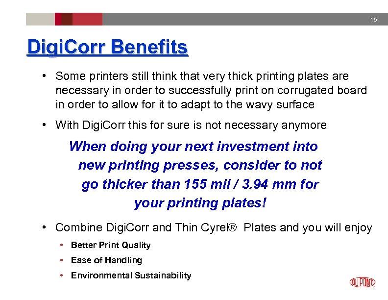 15 Digi. Corr Benefits • Some printers still think that very thick printing plates