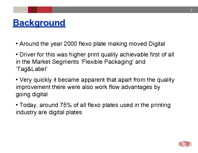 2 Background • Around the year 2000 flexo plate making moved Digital • Driver
