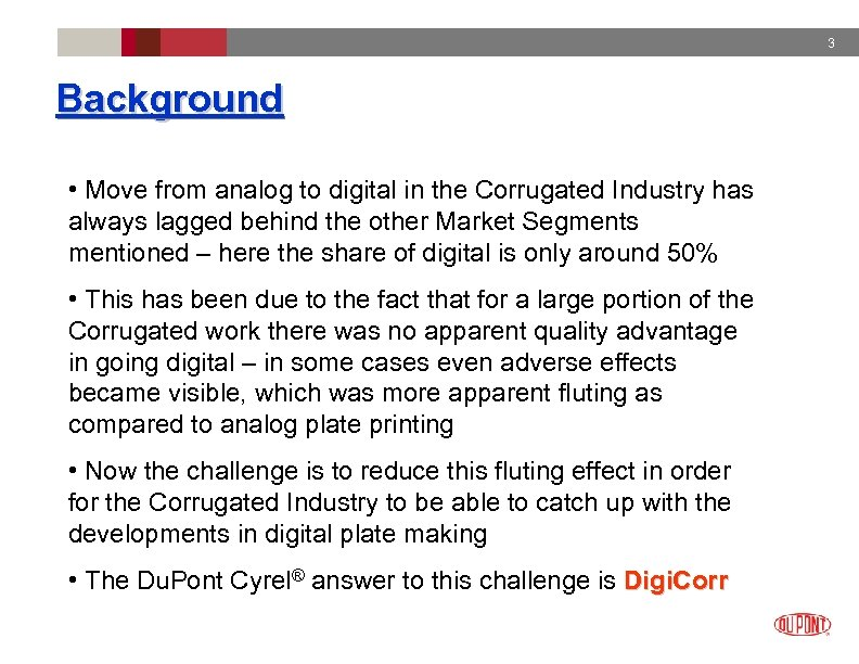 3 Background • Move from analog to digital in the Corrugated Industry has always