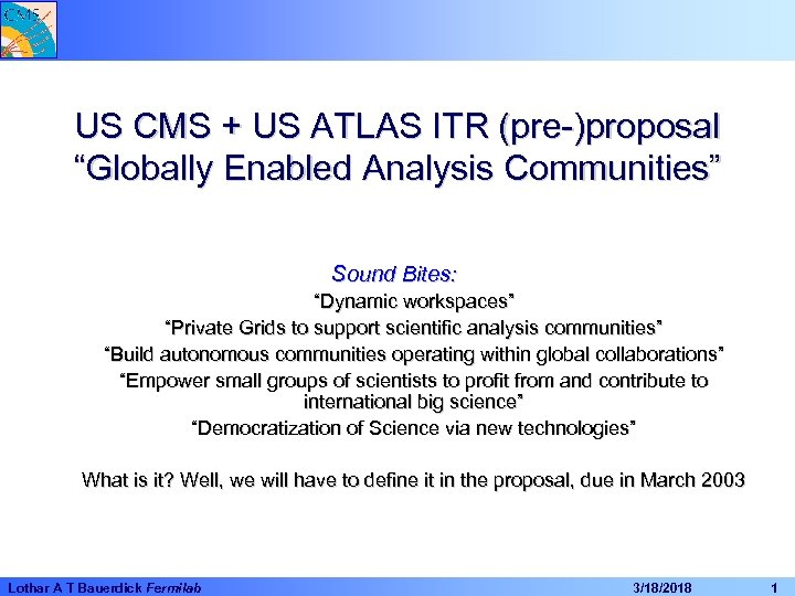 """US CMS + US ATLAS ITR (pre-)proposal """"Globally Enabled Analysis Communities"""" Sound Bites: """"Dynamic"""