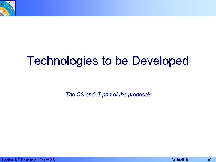 Technologies to be Developed The CS and IT part of the proposal! Lothar A