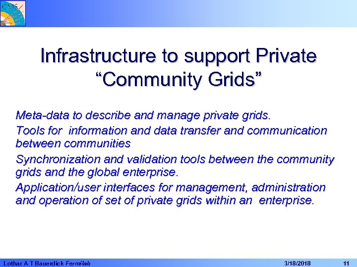 """Infrastructure to support Private """"Community Grids"""" Meta-data to describe and manage private grids. Tools"""