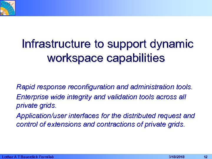 Infrastructure to support dynamic workspace capabilities Rapid response reconfiguration and administration tools. Enterprise wide