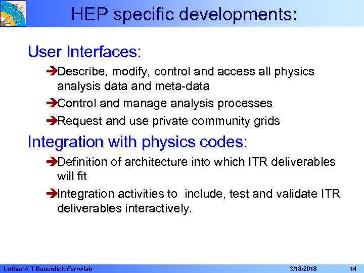 HEP specific developments: User Interfaces: èDescribe, modify, control and access all physics analysis data