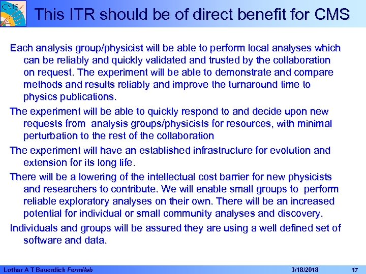 This ITR should be of direct benefit for CMS Each analysis group/physicist will be