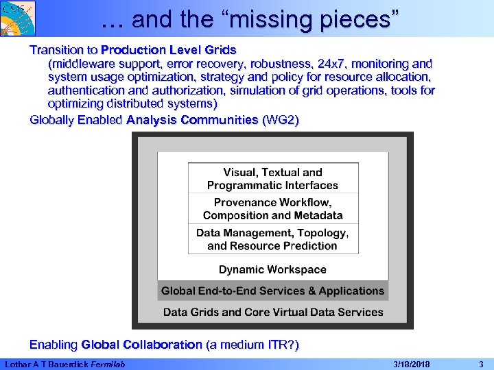 """… and the """"missing pieces"""" Transition to Production Level Grids (middleware support, error recovery,"""