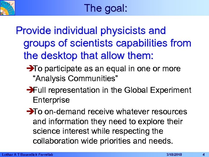 The goal: Provide individual physicists and groups of scientists capabilities from the desktop that