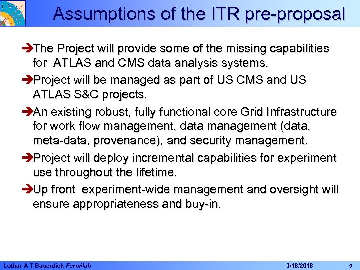 Assumptions of the ITR pre-proposal èThe Project will provide some of the missing capabilities