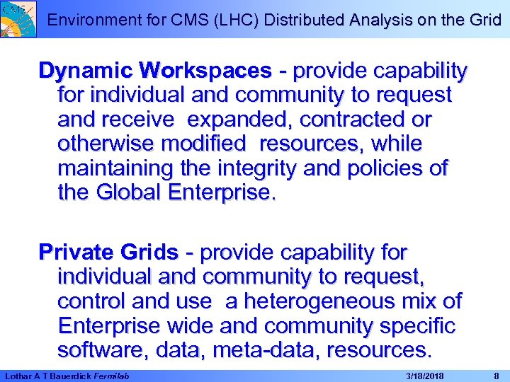 Environment for CMS (LHC) Distributed Analysis on the Grid Dynamic Workspaces - provide capability