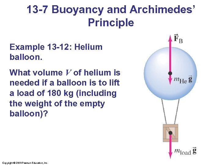 13 -7 Buoyancy and Archimedes' Principle Example 13 -12: Helium balloon. What volume V