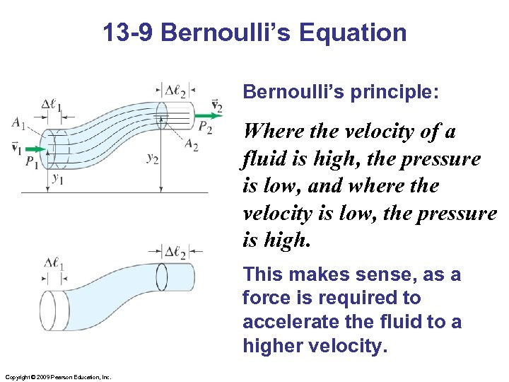 13 -9 Bernoulli's Equation Bernoulli's principle: Where the velocity of a fluid is high,