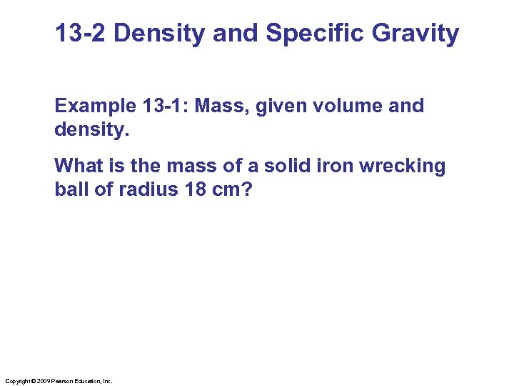 13 -2 Density and Specific Gravity Example 13 -1: Mass, given volume and density.