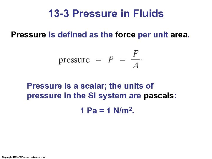 13 -3 Pressure in Fluids Pressure is defined as the force per unit area.