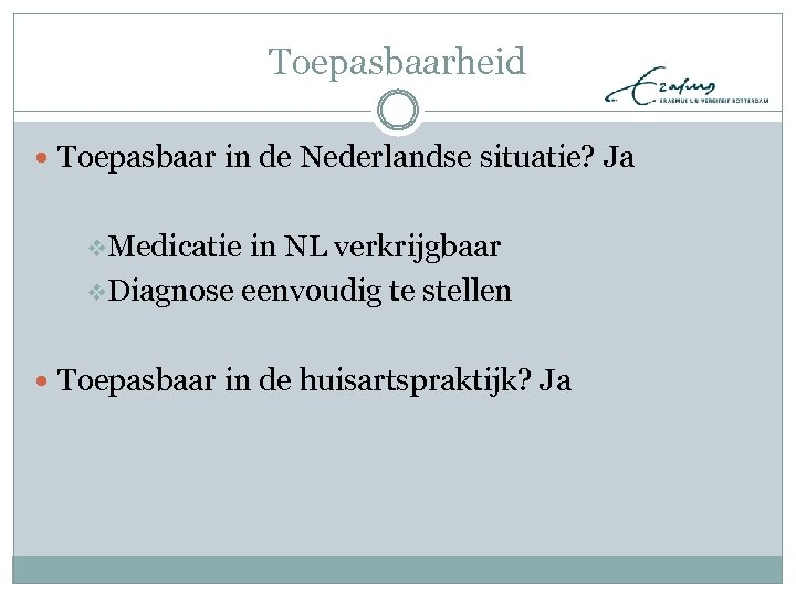 Toepasbaarheid Toepasbaar in de Nederlandse situatie? Ja v. Medicatie in NL verkrijgbaar v. Diagnose