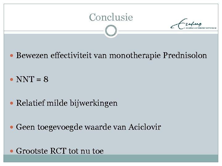 Conclusie Bewezen effectiviteit van monotherapie Prednisolon NNT = 8 Relatief milde bijwerkingen Geen toegevoegde