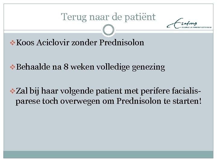 Terug naar de patiënt v. Koos Aciclovir zonder Prednisolon v. Behaalde na 8 weken