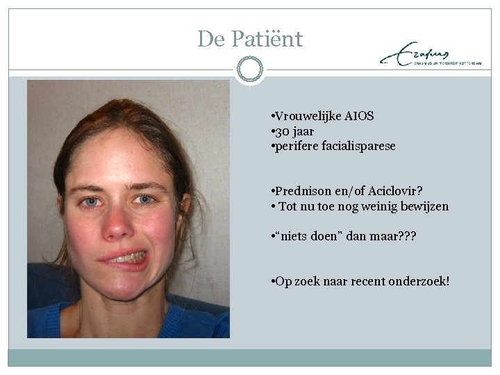De Patiënt • Vrouwelijke AIOS • 30 jaar • perifere facialisparese • Prednison en/of