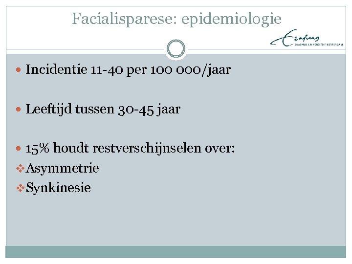 Facialisparese: epidemiologie Incidentie 11 -40 per 100 000/jaar Leeftijd tussen 30 -45 jaar 15%