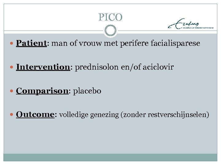 PICO Patient: man of vrouw met perifere facialisparese Intervention: prednisolon en/of aciclovir Comparison: placebo