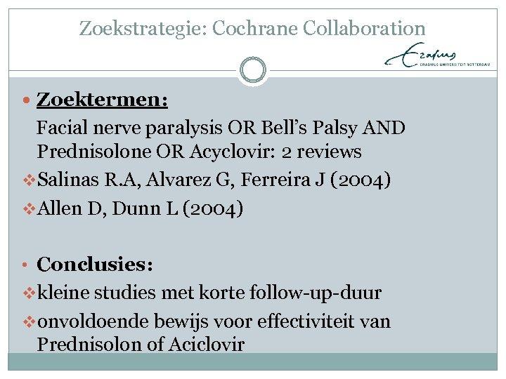 Zoekstrategie: Cochrane Collaboration Zoektermen: Facial nerve paralysis OR Bell's Palsy AND Prednisolone OR Acyclovir: