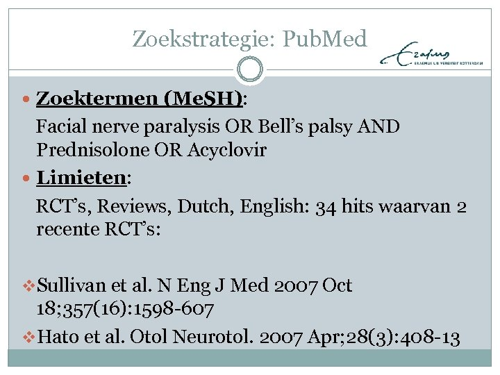 Zoekstrategie: Pub. Med Zoektermen (Me. SH): Facial nerve paralysis OR Bell's palsy AND Prednisolone