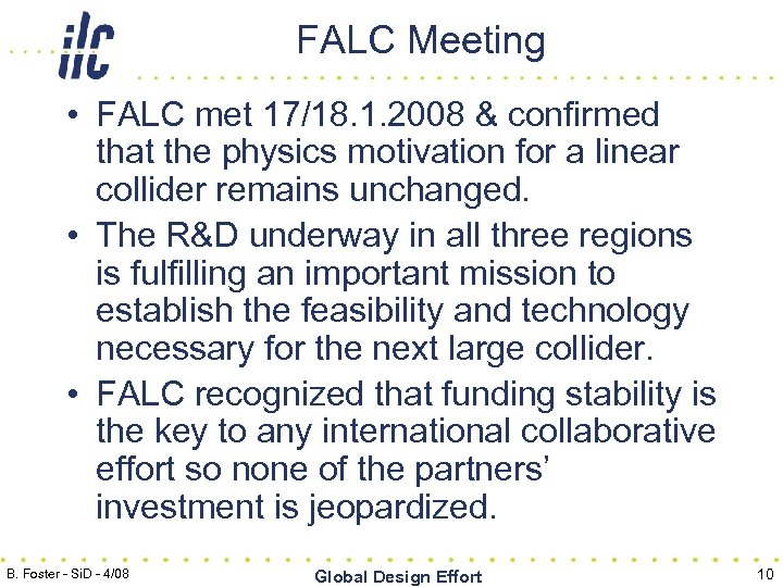 FALC Meeting • FALC met 17/18. 1. 2008 & confirmed that the physics motivation