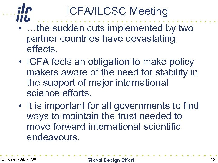 ICFA/ILCSC Meeting • …the sudden cuts implemented by two partner countries have devastating effects.
