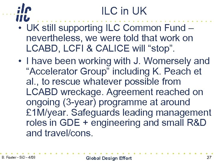 ILC in UK • UK still supporting ILC Common Fund – nevertheless, we were