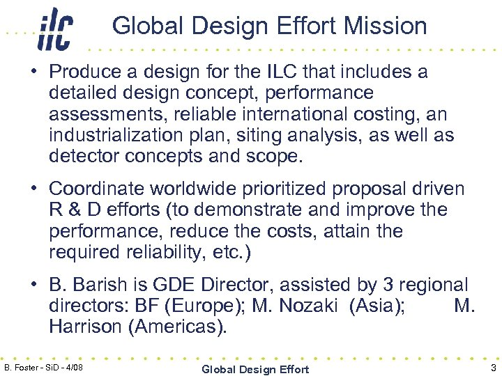 Global Design Effort Mission • Produce a design for the ILC that includes a