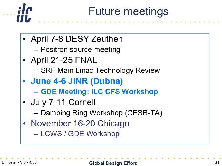Future meetings • April 7 -8 DESY Zeuthen – Positron source meeting • April