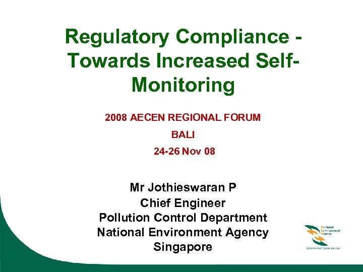 Regulatory Compliance Towards Increased Self. Monitoring 2008 AECEN REGIONAL FORUM BALI 24 -26 Nov