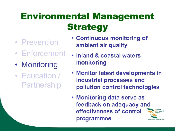 Environmental Management Strategy • • Prevention Enforcement Monitoring Education / Partnership • Continuous monitoring