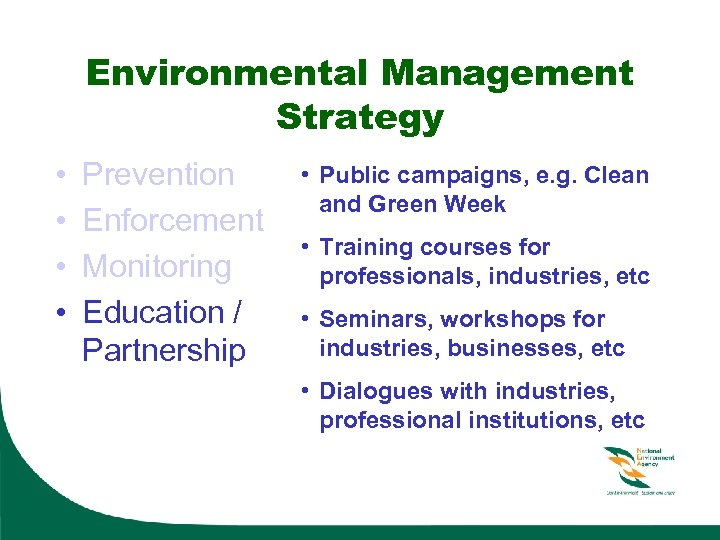 Environmental Management Strategy • • Prevention Enforcement Monitoring Education / Partnership • Public campaigns,