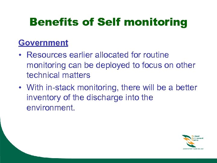Benefits of Self monitoring Government • Resources earlier allocated for routine monitoring can be