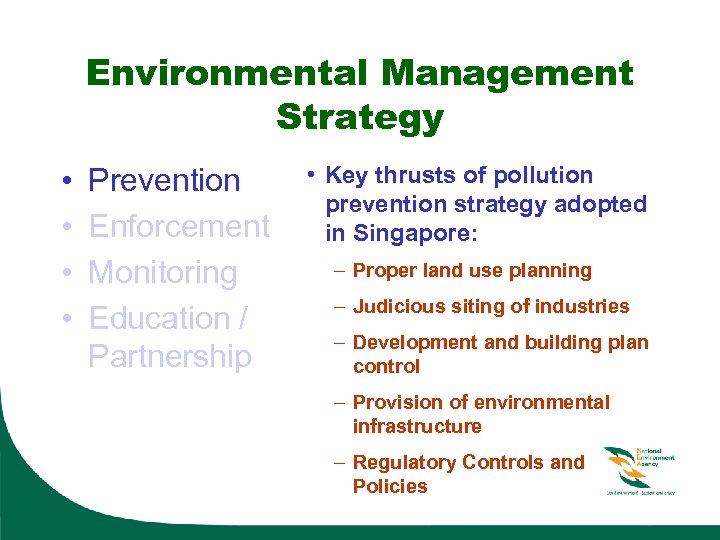 Environmental Management Strategy • • Prevention Enforcement Monitoring Education / Partnership • Key thrusts