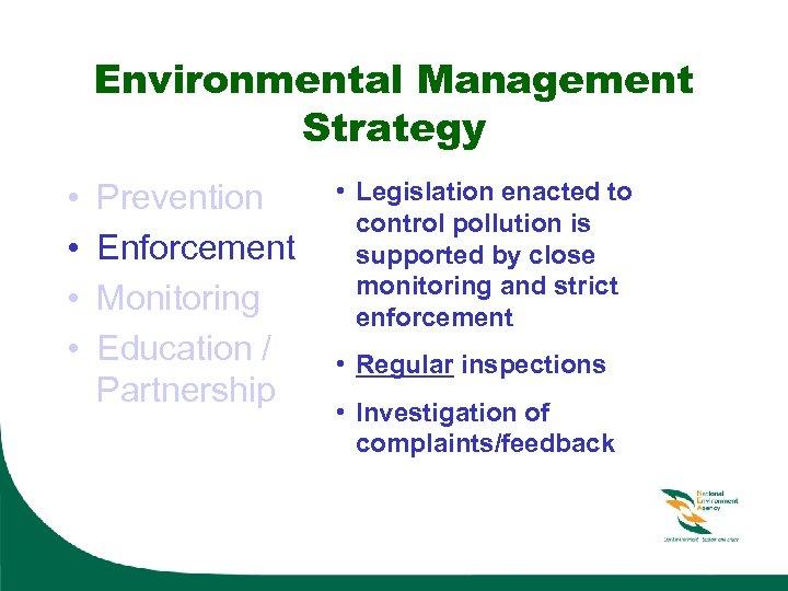 Environmental Management Strategy • • Prevention Enforcement Monitoring Education / Partnership • Legislation enacted