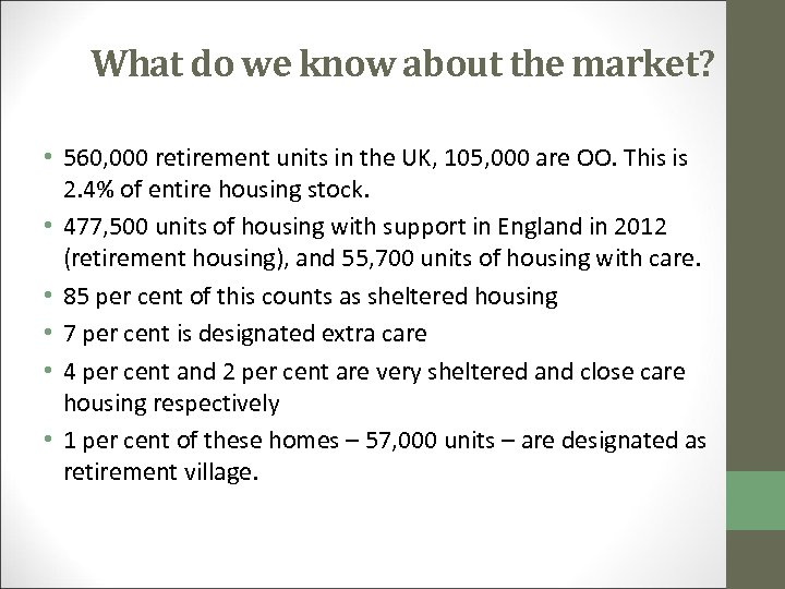 What do we know about the market? • 560, 000 retirement units in the