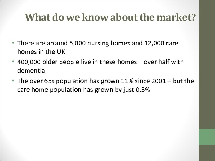 What do we know about the market? • There around 5, 000 nursing homes