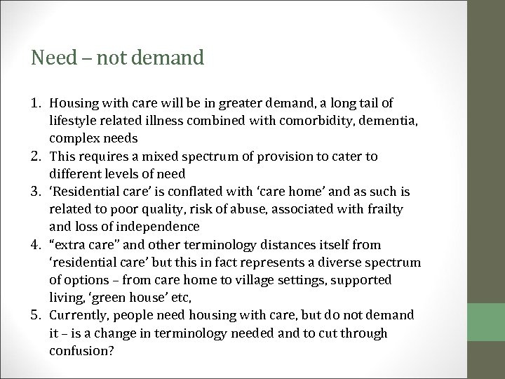 Need – not demand 1. Housing with care will be in greater demand, a